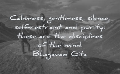 mind quotes calmness gentleness silence self restraint purity there disciplines bhagavad gita wisdom people mountain nature