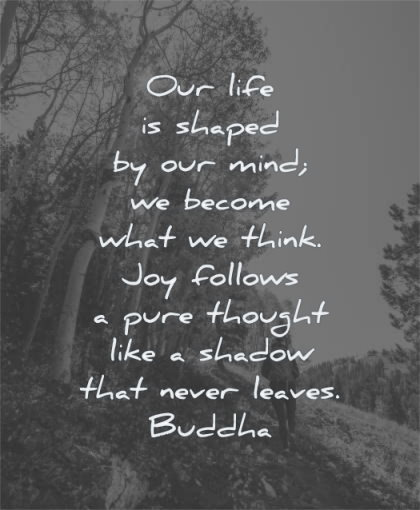 mind quotes our life shaped become what think follows pure thought shadow never leaves buddha wisdom nature trees woman walking