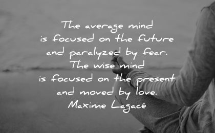 mind quotes average focused future paralyzed fear wise present moved love maxime lagace wisdom man sitting meditation
