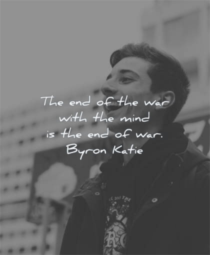 mind quotes end war with byron katie wisdom man smiling