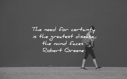 mind quotes need certainty greatest disease faces robert greene wisdom woman walking smartphone