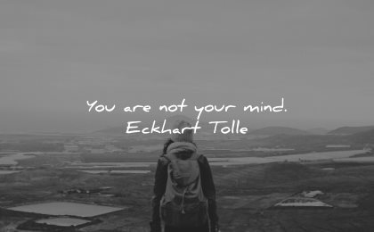 mind quotes not your eckhart tolle wisdom person nature