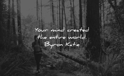 mind quotes created entire world byron katie wisdom woman walk nature