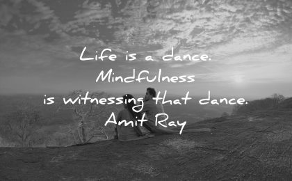 mindfulness quotes life dance witnessing amit ray wisdom persons sitting nature