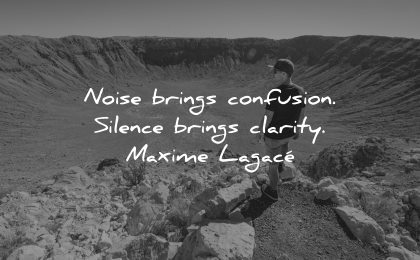 mindfulness quotes noise brings confusion silence clarify maxime lagace wisdom man canyon