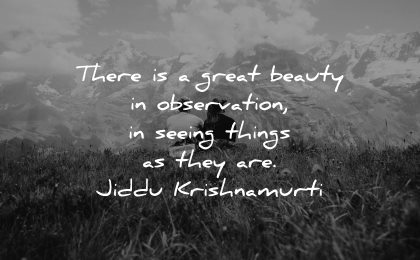 mindfulness quotes great beauty observation seeing things jiddu krishnamurti wisdom nature