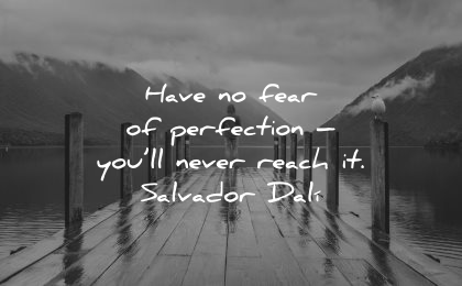 mistakes quotes have fear perfection never reach salvador dali wisdom