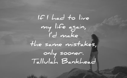 mistakes quotes had live life again make same only sooner tallulah bankhead wisdom