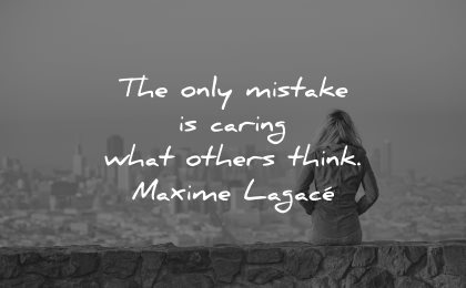 mistakes quotes only caring what others think maxime lagace wisdom woman sitting