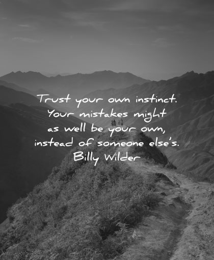 mistakes quotes trust your own instinct might well your own instead someones elses billy wilder wisdom nature path