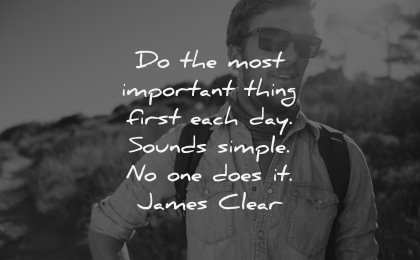monday motivation quotes most important thing first each sounds simple does james clear wisdom man