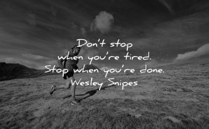 monday motivation quotes dont stop when tired done wesley snipes wisdom man running nature