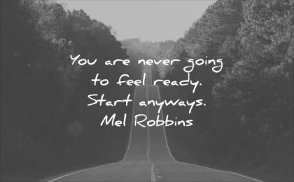 monday motivation quotes you are never going feel ready start anyways mel robbins wisdom