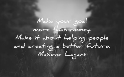 money quotes make your goal more than about helping people creating better future maxime lagace wisdom woman nature