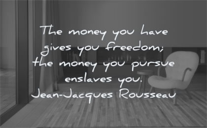 money quotes have gives freedom pursue enslaves jean jacques rousseau wisdom couch living room