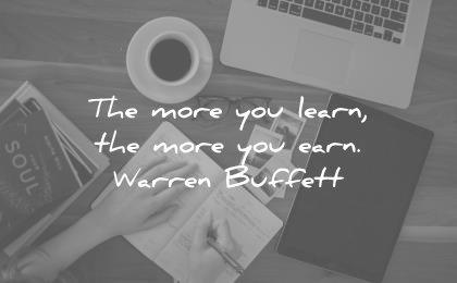 money quotes the more you learn earn warren buffett wisdom