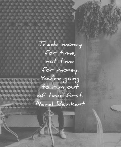 money quotes trade for time not you going run out first naval ravikant wisdom