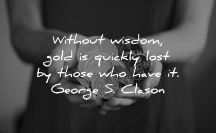 money quotes without wisdom gold quickly lost those who have george clason wisdom hands coins