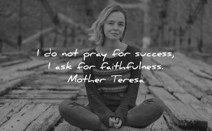 mother teresa quotes not pray success ask faithfulness wisdom