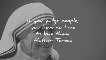 mother teresa quotes you judge people have time love them wisdom