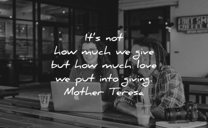mother teresa quotes not how much give love put into giving wisdom