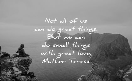 mother teresa quotes not all can great things small love wisdom