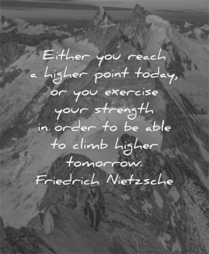 motivation quotes either reach higher point today exercise your strength order able climb higher tomorrow friedrich nietzsche wisdom woman climbing snow mountains