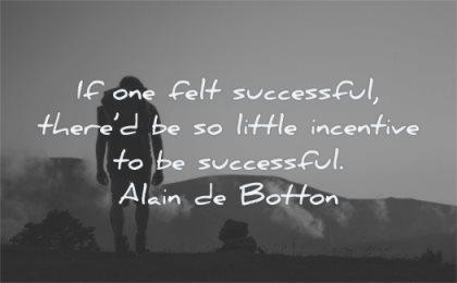 motivation quotes felt successful there would little incentive alain de botton wisdom man hiking solitude