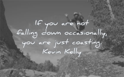 motivation quotes you are not falling down occasionally just coasting kevin kelly wisdom man jumping nature