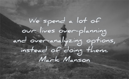 motivation quotes spend lives over planning analyzing options instead doing them mark manson wisdom woman standing rocks solitude nature