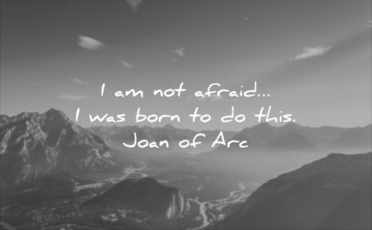 motivational quotes am not afraid was born this joan of arc wisdom nature mountain sun