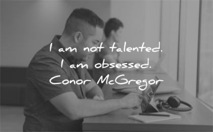 motivational quotes not talented obsessed conor mcgregor wisdom man working