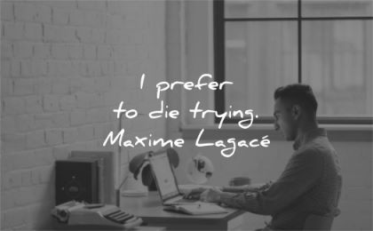 motivational quotes prefer die trying maxime lagace wisdom man working laptop desk