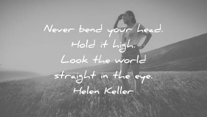 motivational quotes never bend your head hold high look the world straight eye helen keller wisdom