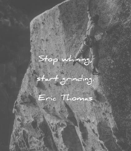 motivational quotes stop whining start grinding eric thomas wisdom