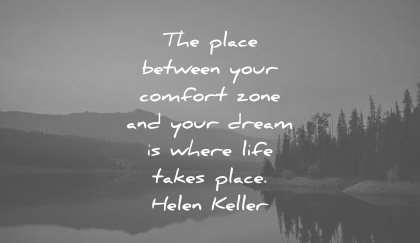 motivational quotes the place between your comfort zone dream where life takes place helen keller wisdom