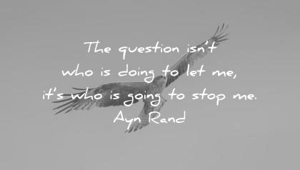 motivational quotes the question not who going let me but going stop ayn rand wisdom