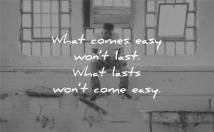 motivational quotes what comes easy wont last wisdom black man sitting