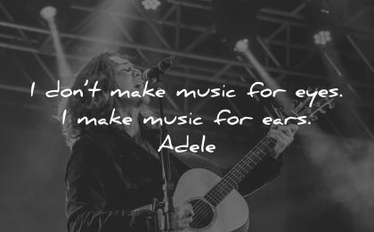 music quotes dont make eyes ears adele wisdom guitar show