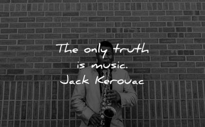 music quotes only truth jack kerouac wisdom black man saxophone playing wall brick