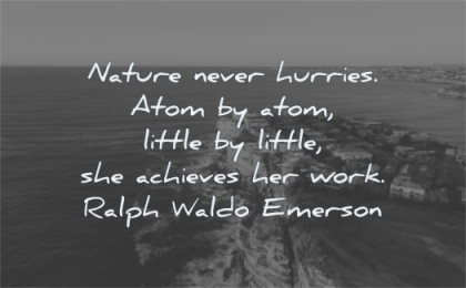nature quotes never hurries atom little she achieves her work ralph waldo emerson wisdom sea shore