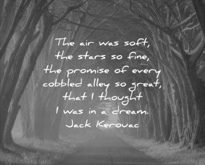nature quotes air was soft stars fine promise every cobbled alley great that thought was dream jack kerouac wisdom trees mist road path