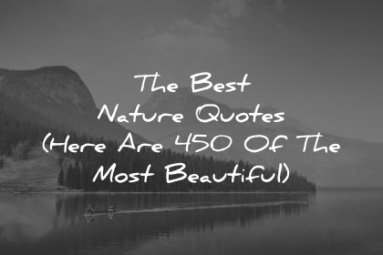 Quotes Nature Simple The Best Nature Quotes Here Are 450 Of The Most Beautiful