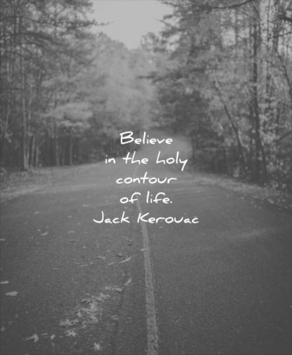 never give up quotes believe the holy contour life jack kerouac wisdom road nature trees forest
