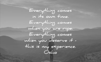 never give up quotes everything comes its own time when you are ripe deserve this experience osho wisdom nature man standing sun sky