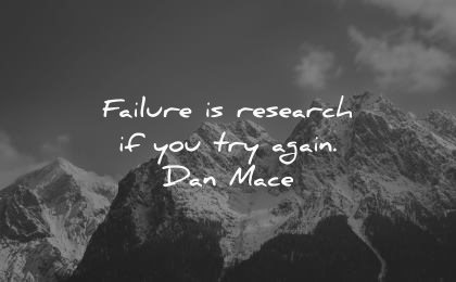 never give up quotes failure research try again dan mace wisdom mountains nature snow winter