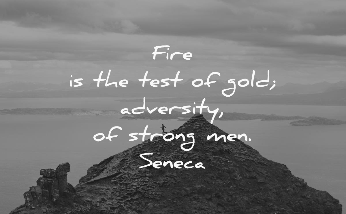 never give up quotes fire test gold adversity strong men seneca wisdom mountains man hiking