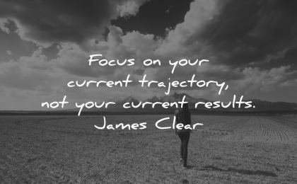 never give up quotes focus current trajectory results james clear wisdom woman walking nature clouds