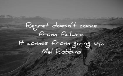 never give up quotes regret doesnt come failure giving mel robbins wisdom woman hiking nature