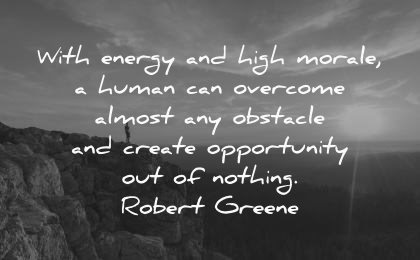 never give up quotes energy morale human overcome obstacle create opportunity robert greene wisdom nature